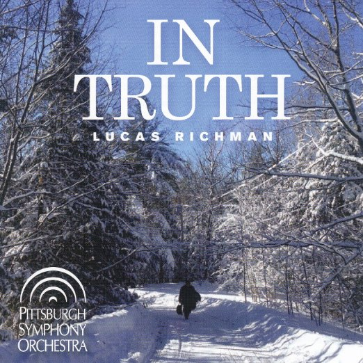 Lucas Richman: In Truth - Pittsburgh Symphony Orchestra - Lucas Richman, Composer and Conductor - Jeffrey Biegel, Piano - CD cover